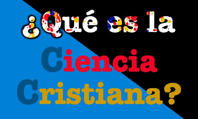 ¿Qué es la Ciencia Cristiana?